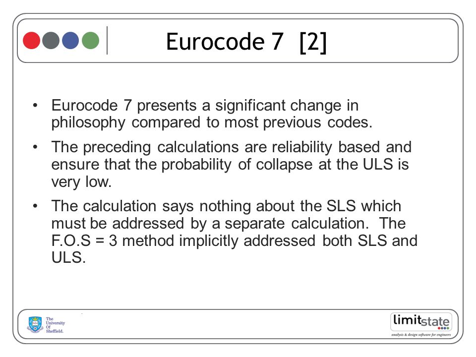 Eurocode 7 [2] Eurocode 7 presents a significant change in philosophy compared to most previous codes.